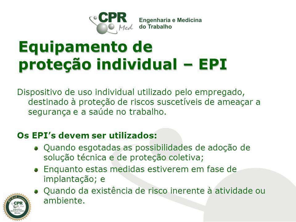 Equipamento de proteção individual – EPI Dispositivo de uso individual utilizado pelo empregado, destinado à proteção de riscos suscetíveis de ameaçar