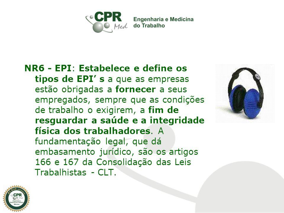 NR6 - EPI: Estabelece e define os tipos de EPI s a que as empresas estão obrigadas a fornecer a seus empregados, sempre que as condições de trabalho o