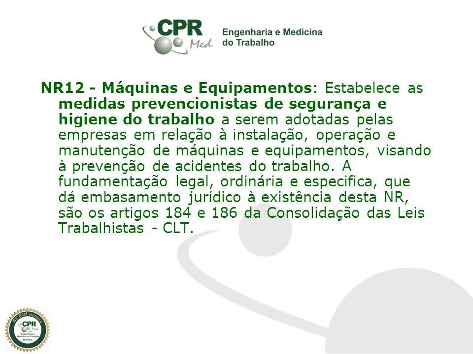NR12 - Máquinas e Equipamentos: Estabelece as medidas prevencionistas de segurança e higiene do trabalho a serem adotadas pelas empresas em relação à