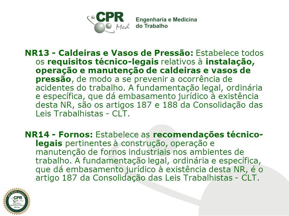 NR13 - Caldeiras e Vasos de Pressão: Estabelece todos os requisitos técnico-legais relativos à instalação, operação e manutenção de caldeiras e vasos