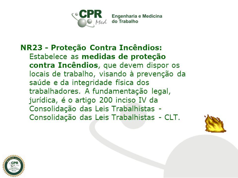 NR23 - Proteção Contra Incêndios: Estabelece as medidas de proteção contra Incêndios, que devem dispor os locais de trabalho, visando à prevenção da s