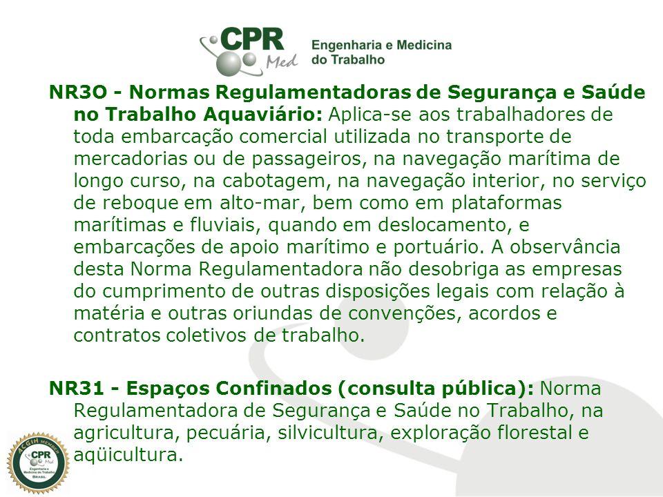 NR3O - Normas Regulamentadoras de Segurança e Saúde no Trabalho Aquaviário: Aplica-se aos trabalhadores de toda embarcação comercial utilizada no tran