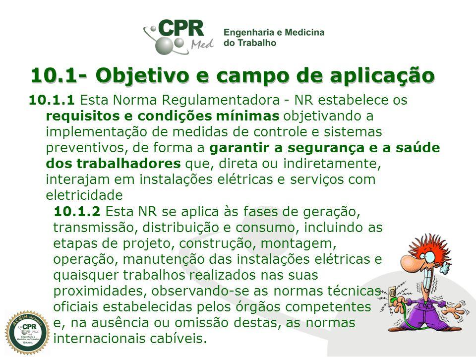 10.1- Objetivo e campo de aplicação 10.1.1 Esta Norma Regulamentadora - NR estabelece os requisitos e condições mínimas objetivando a implementação de