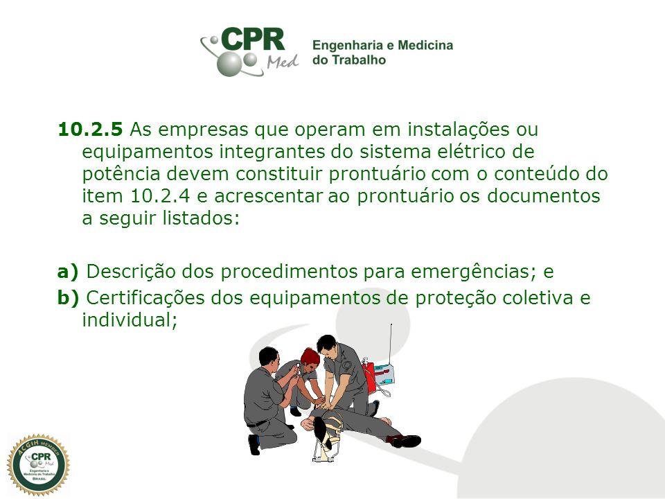10.2.5 As empresas que operam em instalações ou equipamentos integrantes do sistema elétrico de potência devem constituir prontuário com o conteúdo do