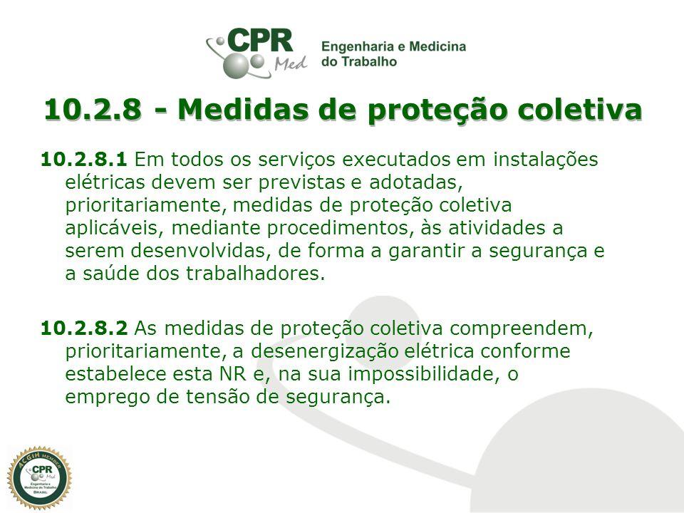 10.2.8 - Medidas de proteção coletiva 10.2.8.1 Em todos os serviços executados em instalações elétricas devem ser previstas e adotadas, prioritariamen