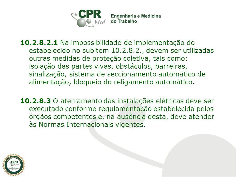 10.2.8.2.1 Na impossibilidade de implementação do estabelecido no subitem 10.2.8.2., devem ser utilizadas outras medidas de proteção coletiva, tais co
