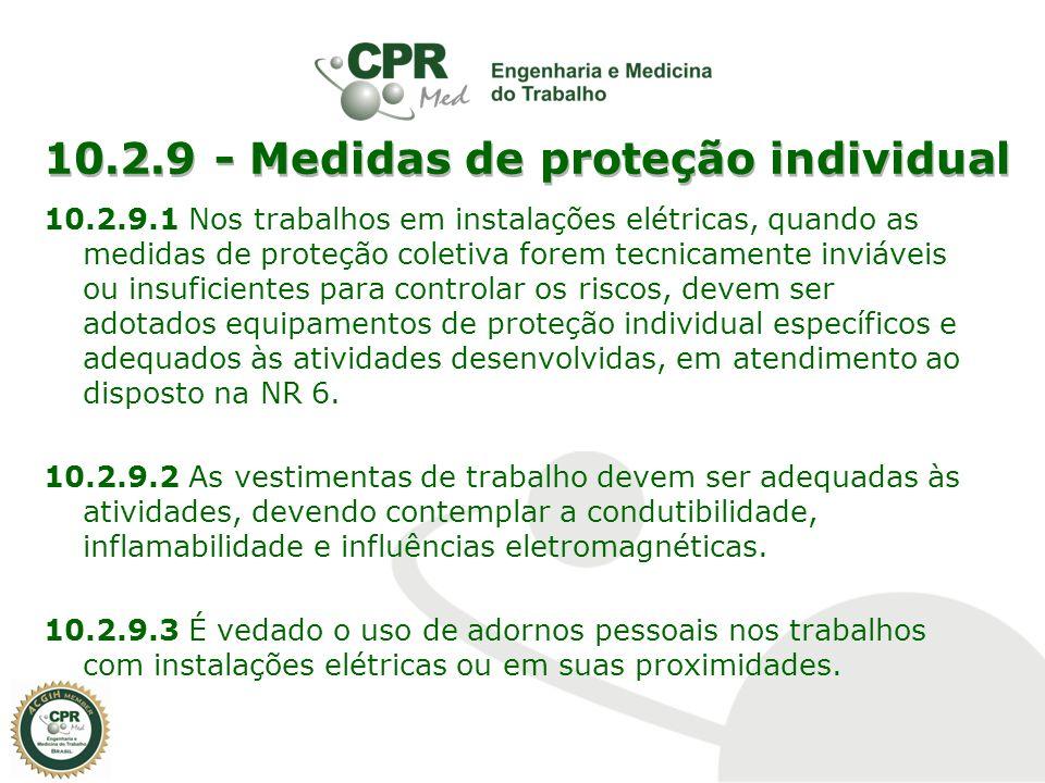 10.2.9 - Medidas de proteção individual 10.2.9.1 Nos trabalhos em instalações elétricas, quando as medidas de proteção coletiva forem tecnicamente inv