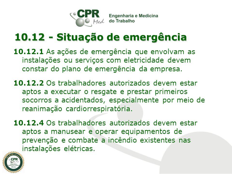 10.12 - Situação de emergência 10.12.1 As ações de emergência que envolvam as instalações ou serviços com eletricidade devem constar do plano de emerg
