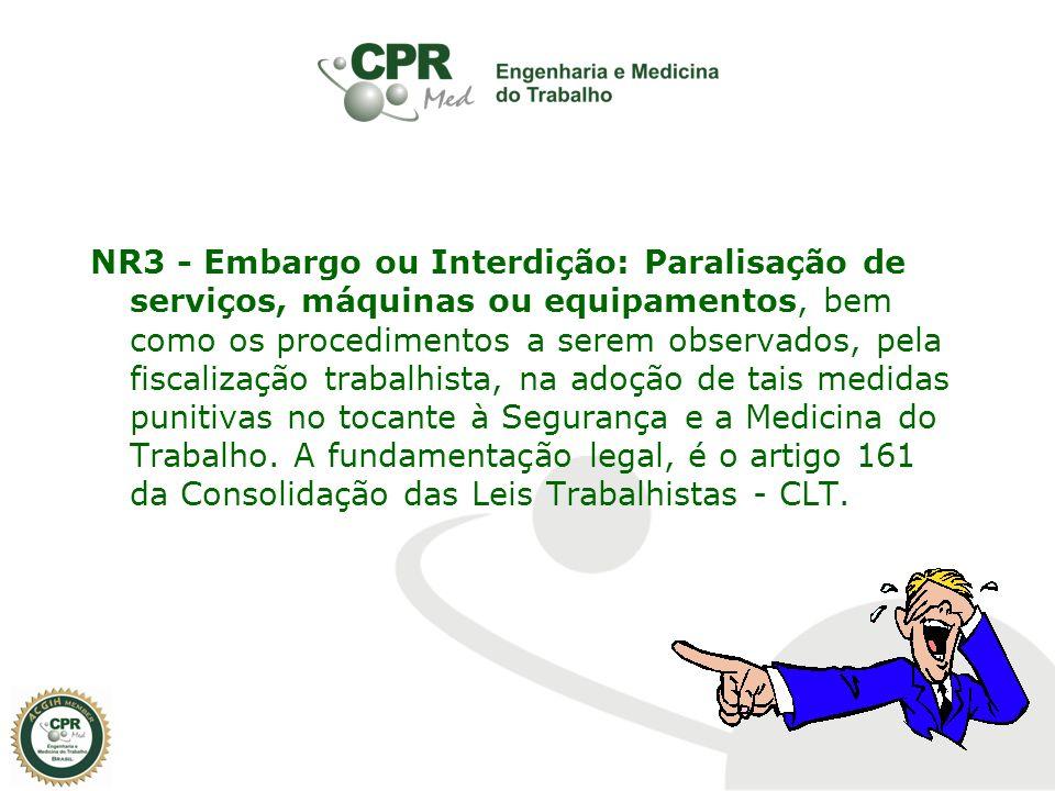 NR3 - Embargo ou Interdição: Paralisação de serviços, máquinas ou equipamentos, bem como os procedimentos a serem observados, pela fiscalização trabal