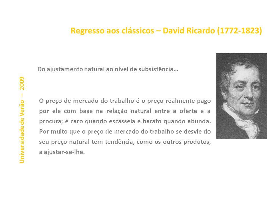 Regresso aos clássicos – David Ricardo (1772-1823) Universidade de Verão – 2009 O trabalho, como as outras coisas que se compram e se vendem e cuja qu