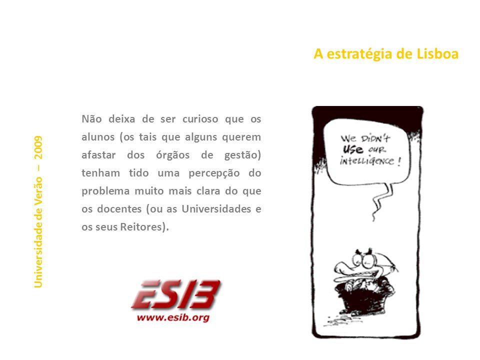 A estratégia de Lisboa Universidade de Verão – 2009 A introdução da ideia de empregabilidade, distinta da ideia de emprego, ou seja, a introdução de u