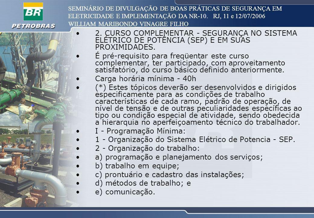 SEMINÁRIO DE DIVULGAÇÃO DE BOAS PRÁTICAS DE SEGURANÇA EM ELETRICIDADE E IMPLEMENTAÇÃO DA NR-10. RJ, 11 e 12/07/2006 WILLIAM MARIBONDO VINAGRE FILHO 2.