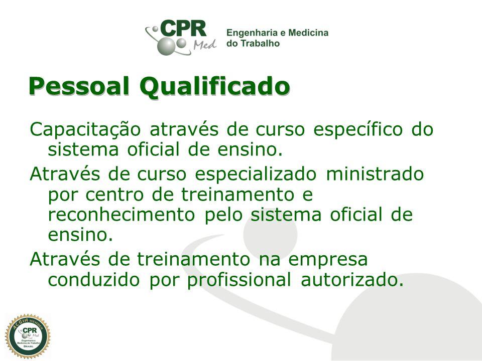 Pessoal Qualificado Capacitação através de curso específico do sistema oficial de ensino. Através de curso especializado ministrado por centro de trei