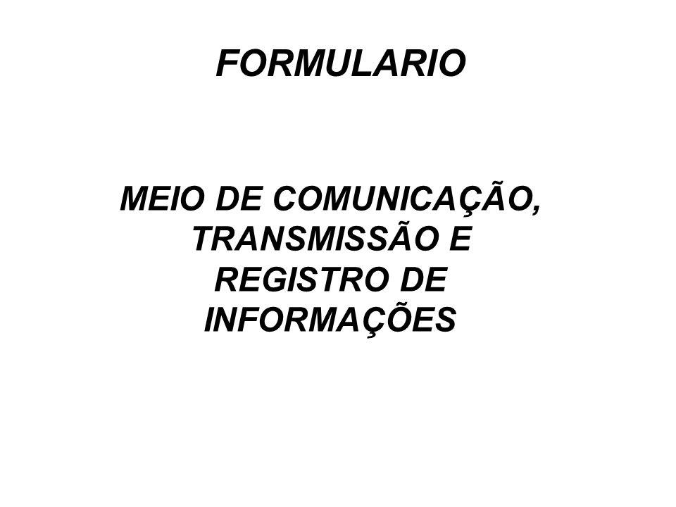 FORMULARIO MEIO DE COMUNICAÇÃO, TRANSMISSÃO E REGISTRO DE INFORMAÇÕES