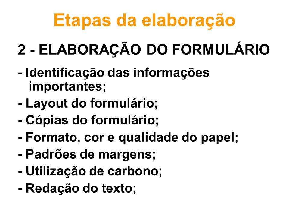 Etapas da elaboração 2 - ELABORAÇÃO DO FORMULÁRIO - Identificação das informações importantes; - Layout do formulário; - Cópias do formulário; - Forma