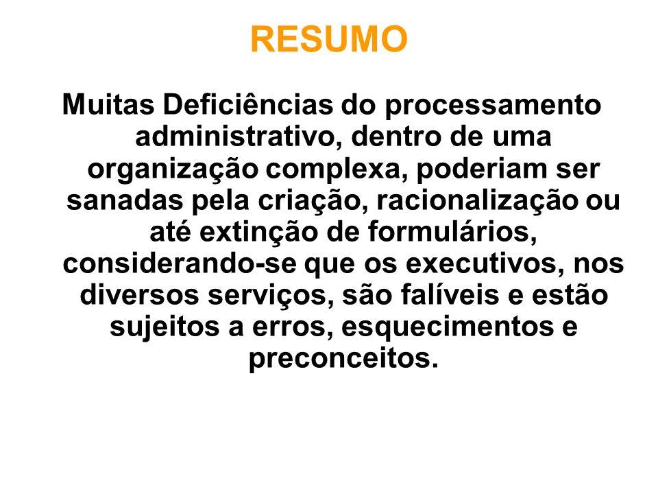 RESUMO Muitas Deficiências do processamento administrativo, dentro de uma organização complexa, poderiam ser sanadas pela criação, racionalização ou a
