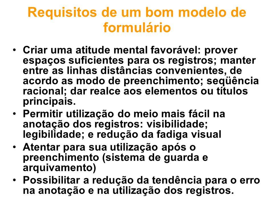 Requisitos de um bom modelo de formulário Criar uma atitude mental favorável: prover espaços suficientes para os registros; manter entre as linhas dis