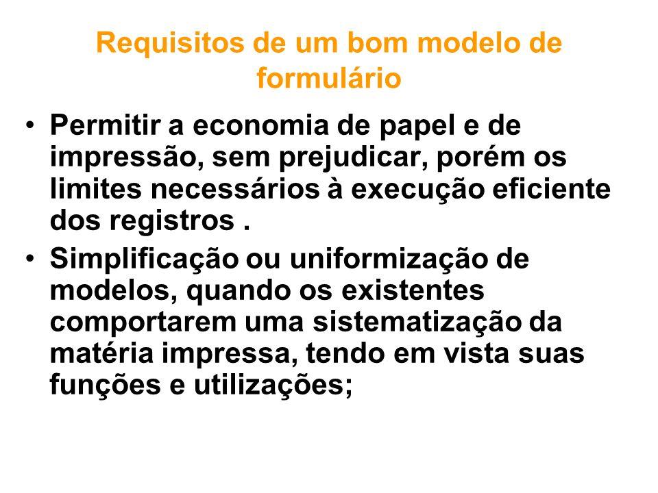 Permitir a economia de papel e de impressão, sem prejudicar, porém os limites necessários à execução eficiente dos registros. Simplificação ou uniform
