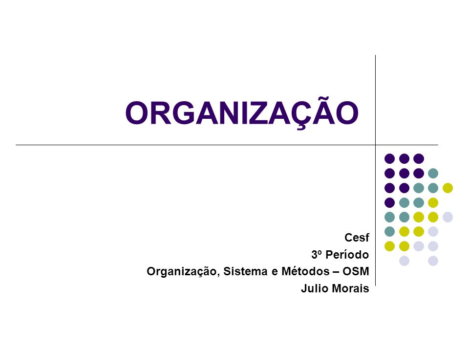 ORGANIZAÇÃO Cesf 3º Período Organização, Sistema e Métodos – OSM Julio Morais
