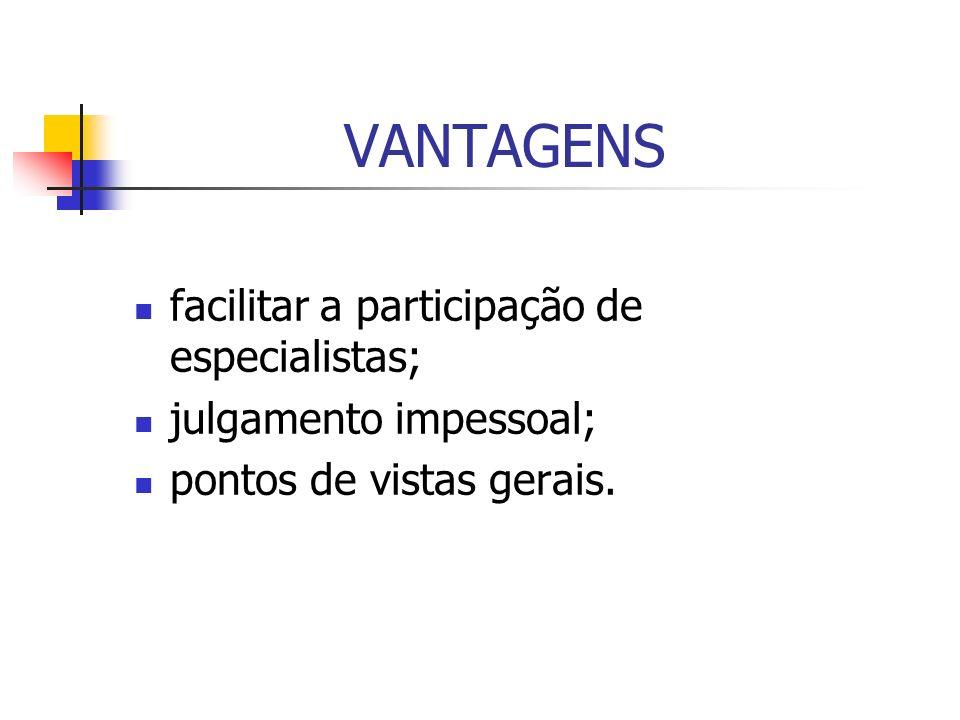 VANTAGENS facilitar a participação de especialistas; julgamento impessoal; pontos de vistas gerais.