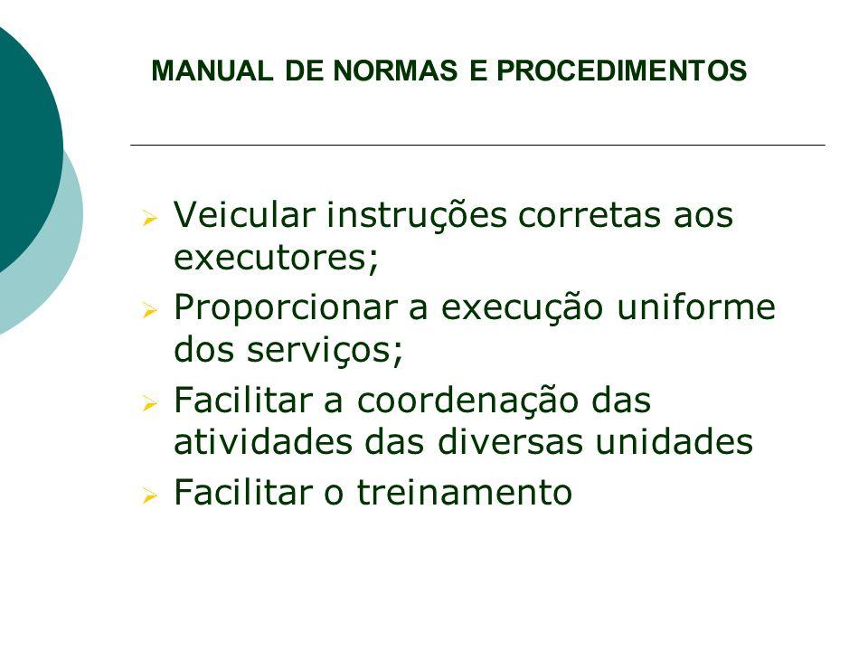 MANUAL DE NORMAS E PROCEDIMENTOS Veicular instruções corretas aos executores; Proporcionar a execução uniforme dos serviços; Facilitar a coordenação d