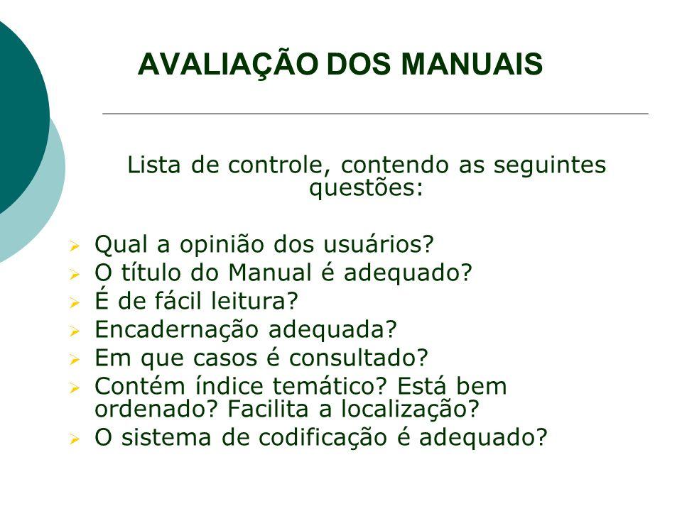 AVALIAÇÃO DOS MANUAIS Lista de controle, contendo as seguintes questões: Qual a opinião dos usuários? O título do Manual é adequado? É de fácil leitur