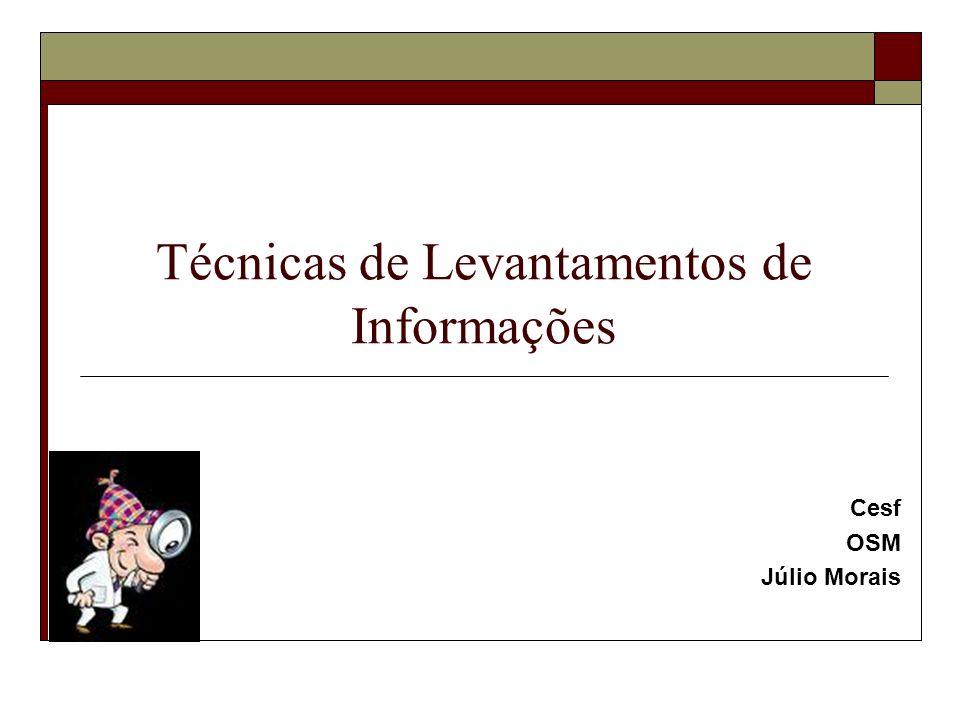 Técnicas de Levantamentos de Informações Cesf OSM Júlio Morais