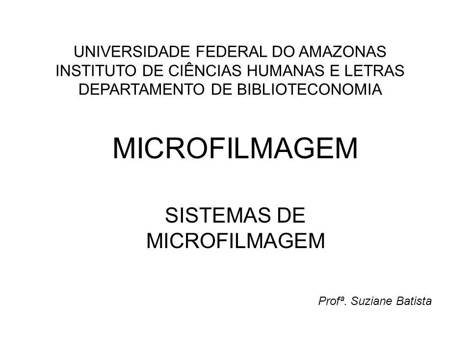 MICROFILMAGEM SISTEMAS DE MICROFILMAGEM UNIVERSIDADE FEDERAL DO AMAZONAS INSTITUTO DE CIÊNCIAS HUMANAS E LETRAS DEPARTAMENTO DE BIBLIOTECONOMIA Profª.