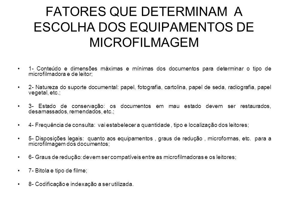 FATORES QUE DETERMINAM A ESCOLHA DOS EQUIPAMENTOS DE MICROFILMAGEM 1- Conteúdo e dimensões máximas e mínimas dos documentos para determinar o tipo de