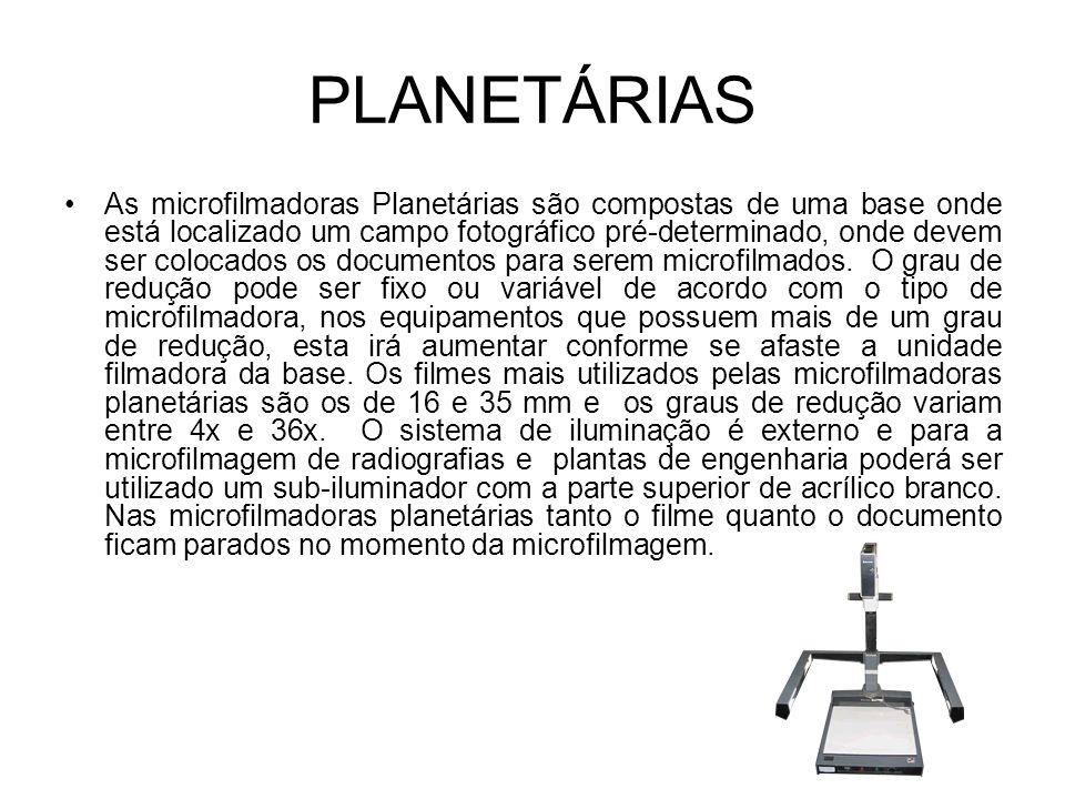 PLANETÁRIAS As microfilmadoras Planetárias são compostas de uma base onde está localizado um campo fotográfico pré-determinado, onde devem ser colocad