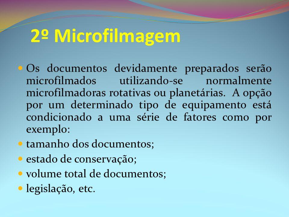 2º Microfilmagem Os documentos devidamente preparados serão microfilmados utilizando-se normalmente microfilmadoras rotativas ou planetárias. A opção