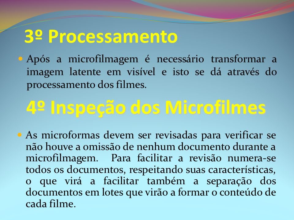 3º Processamento Após a microfilmagem é necessário transformar a imagem latente em visível e isto se dá através do processamento dos filmes. 4º Inspeç