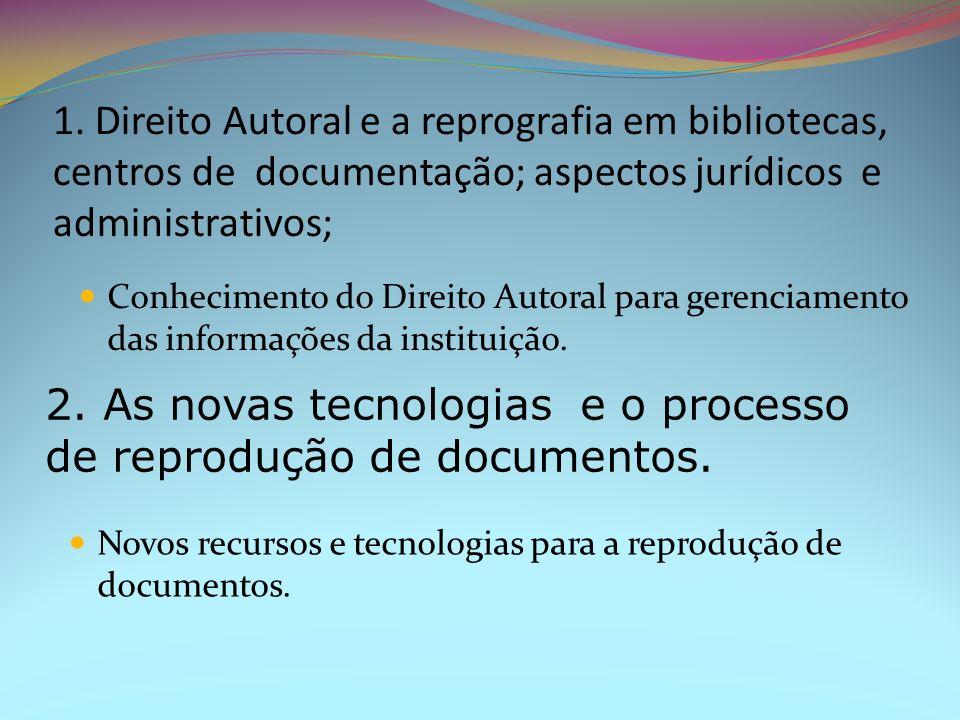 1. Direito Autoral e a reprografia em bibliotecas, centros de documentação; aspectos jurídicos e administrativos; Novos recursos e tecnologias para a