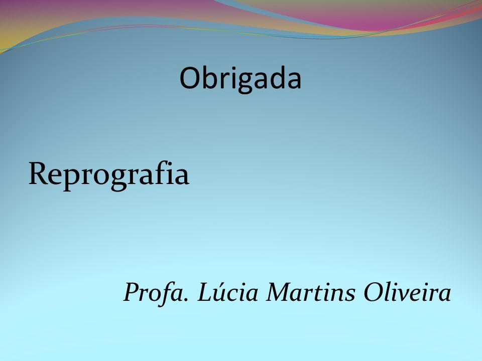 Obrigada Reprografia Profa. Lúcia Martins Oliveira