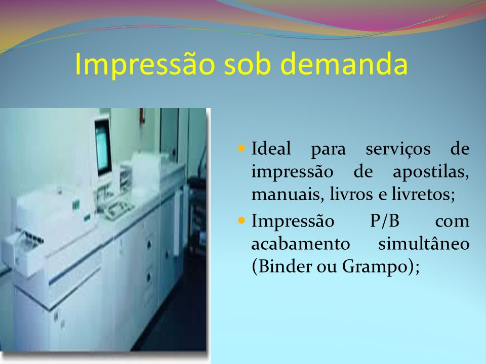 Impressão sob demanda Ideal para serviços de impressão de apostilas, manuais, livros e livretos; Impressão P/B com acabamento simultâneo (Binder ou Gr
