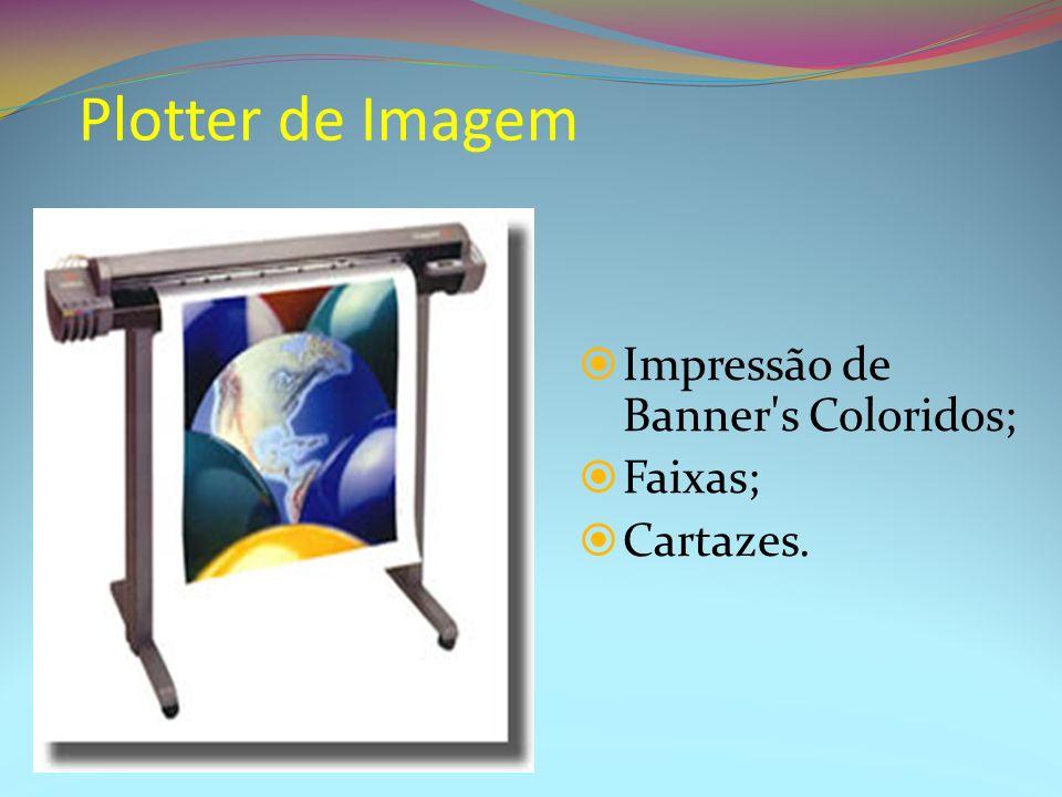 Plotter de Imagem Impressão de Banner's Coloridos; Faixas; Cartazes.
