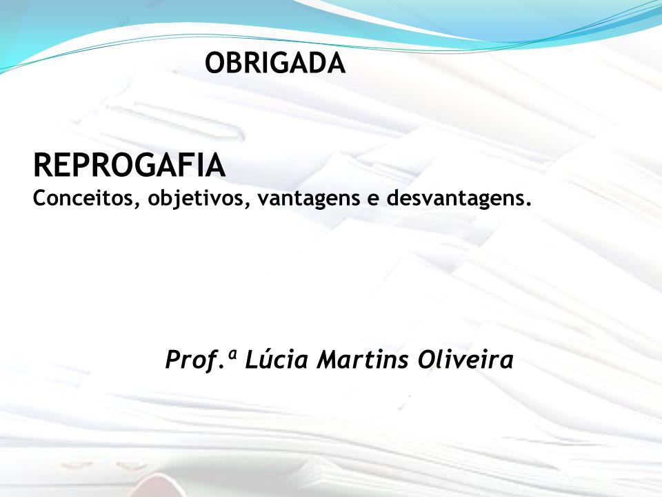 REPROGAFIA Conceitos, objetivos, vantagens e desvantagens. Prof.ª Lúcia Martins Oliveira OBRIGADA