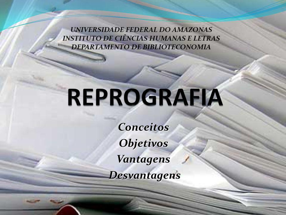 ConceitosObjetivosVantagens Desvantagens Desvantagens UNIVERSIDADE FEDERAL DO AMAZONAS INSTITUTO DE CIÊNCIAS HUMANAS E LETRAS DEPARTAMENTO DE BIBLIOTE