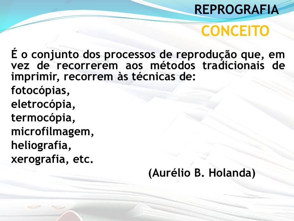 CONCEITO É o conjunto dos processos de reprodução que, em vez de recorrerem aos métodos tradicionais de imprimir, recorrem às técnicas de: fotocópias,