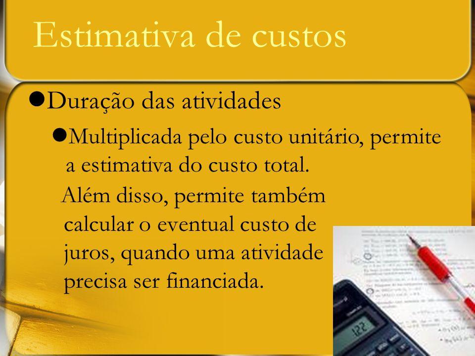 Além disso, permite também calcular o eventual custo de juros, quando uma atividade precisa ser financiada. Estimativa de custos Duração das atividade