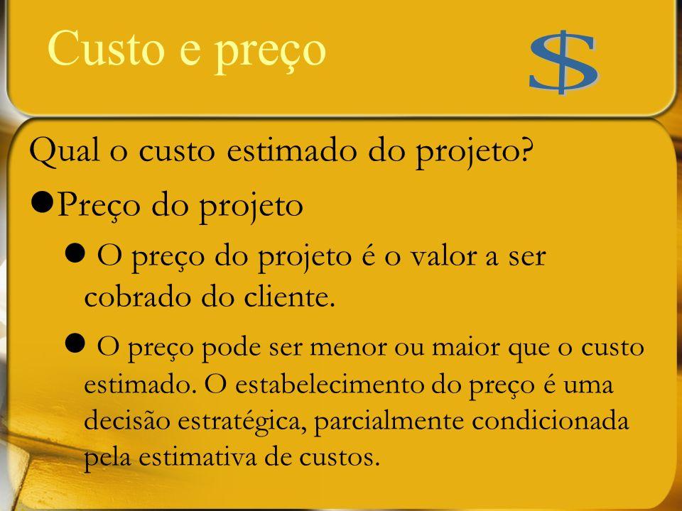 Custo e preço Qual o custo estimado do projeto? Preço do projeto O preço do projeto é o valor a ser cobrado do cliente. O preço pode ser menor ou maio