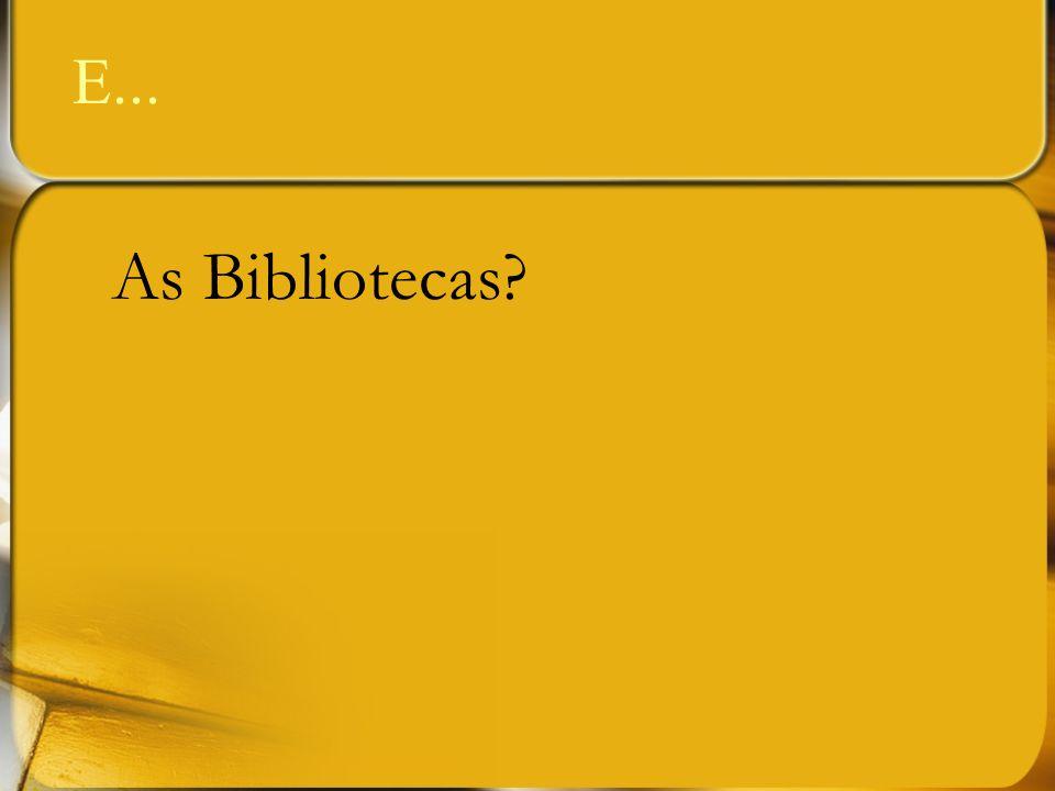 E... As Bibliotecas?