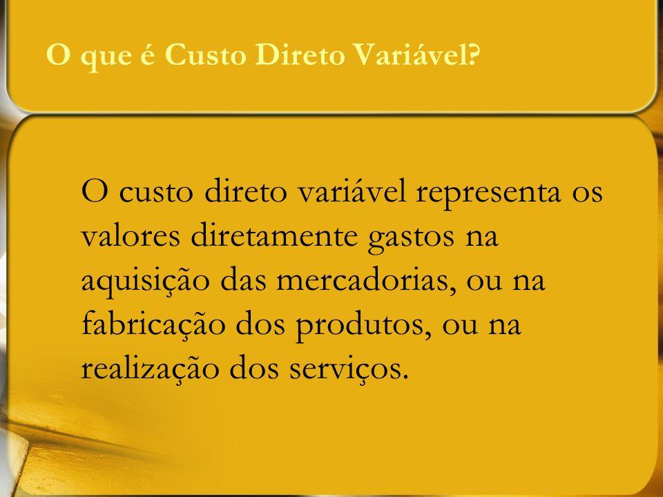 O que é Custo Direto Variável? O custo direto variável representa os valores diretamente gastos na aquisição das mercadorias, ou na fabricação dos pro