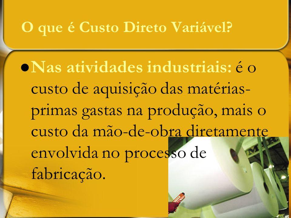 Nas atividades industriais: é o custo de aquisição das matérias- primas gastas na produção, mais o custo da mão-de-obra diretamente envolvida no proce