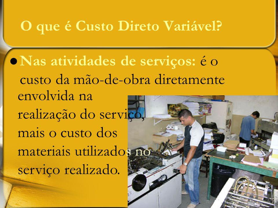 Nas atividades de serviços: é o custo da mão-de-obra diretamente O que é Custo Direto Variável? envolvida na realização do serviço, mais o custo dos m