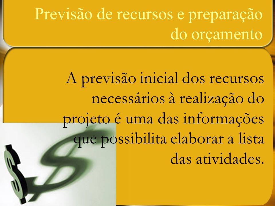 Previsão de recursos e preparação do orçamento A previsão inicial dos recursos necessários à realização do projeto é uma das informações que possibili