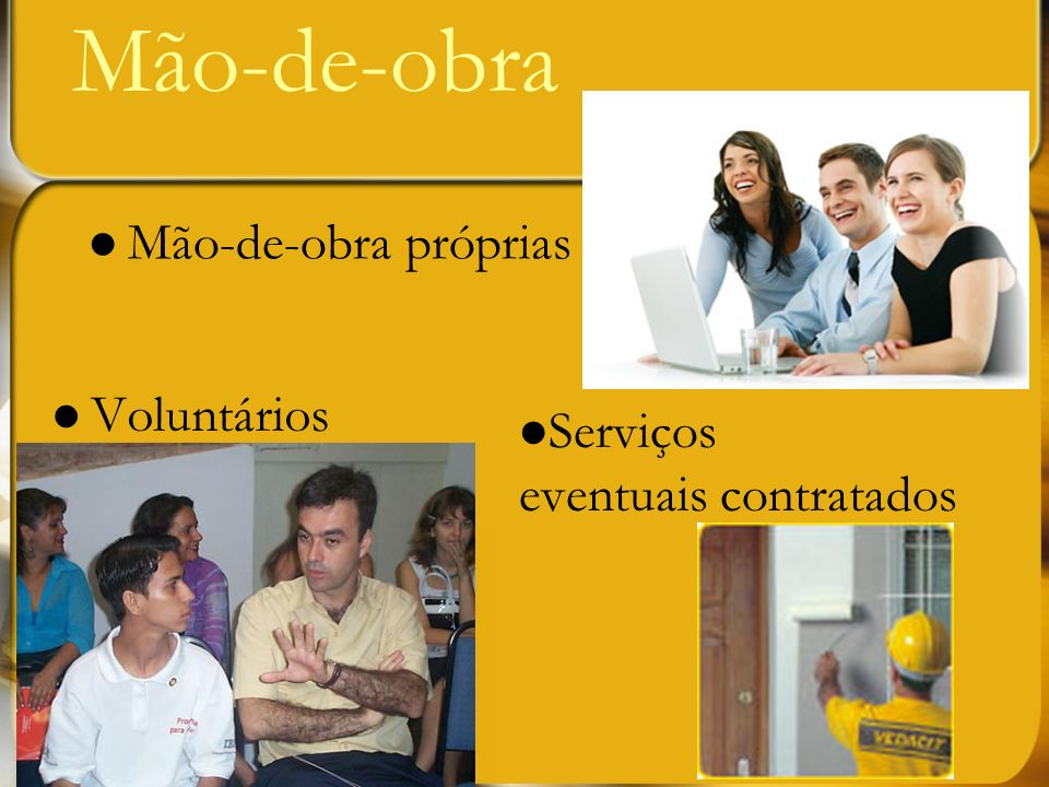 Mão-de-obra Divide-se em categorias: Coordenação Pessoal técnico Pessoal sênior Pessoal administrativo etc