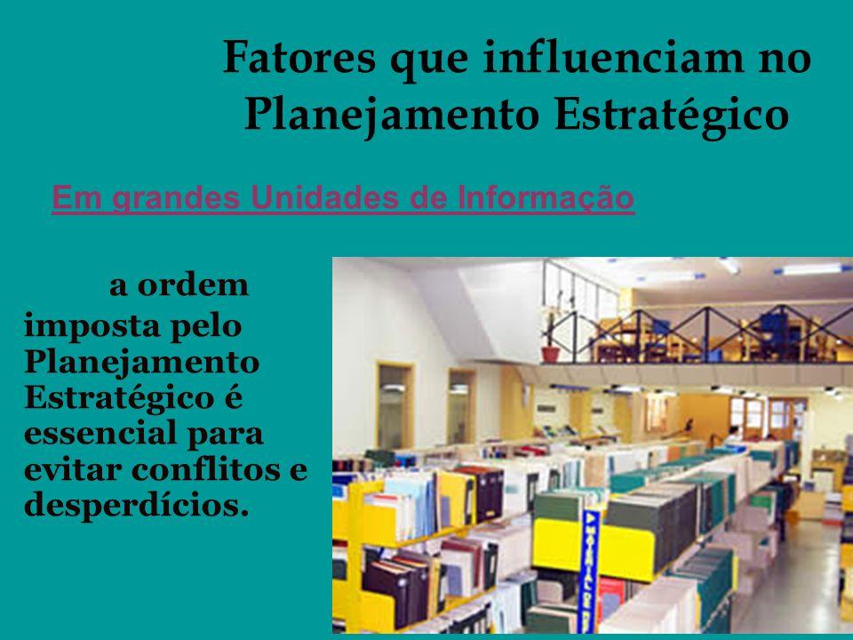 Fatores que influenciam no Planejamento Estratégico Em grandes Unidades de Informação a ordem imposta pelo Planejamento Estratégico é essencial para e