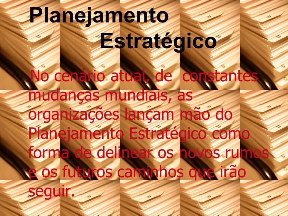 No cenário atual, de constantes mudanças mundiais, as organizações lançam mão do Planejamento Estratégico como forma de delinear os novos rumos e os f