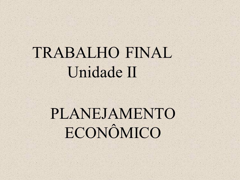 TRABALHO FINAL Unidade II PLANEJAMENTO ECONÔMICO